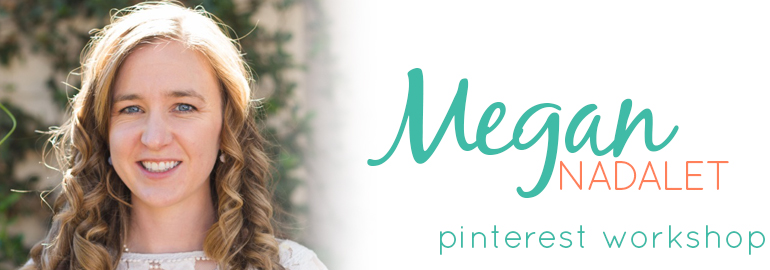 Megan Nadalet - Pinterest Workshop
